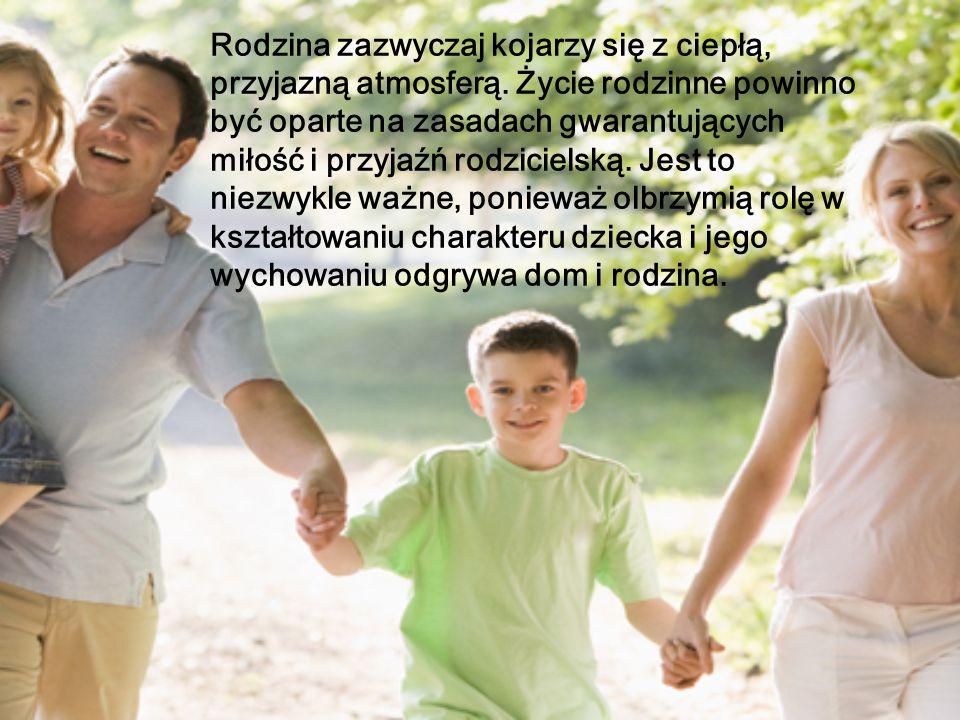 Rodzina zazwyczaj kojarzy się z ciepłą, przyjazną atmosferą