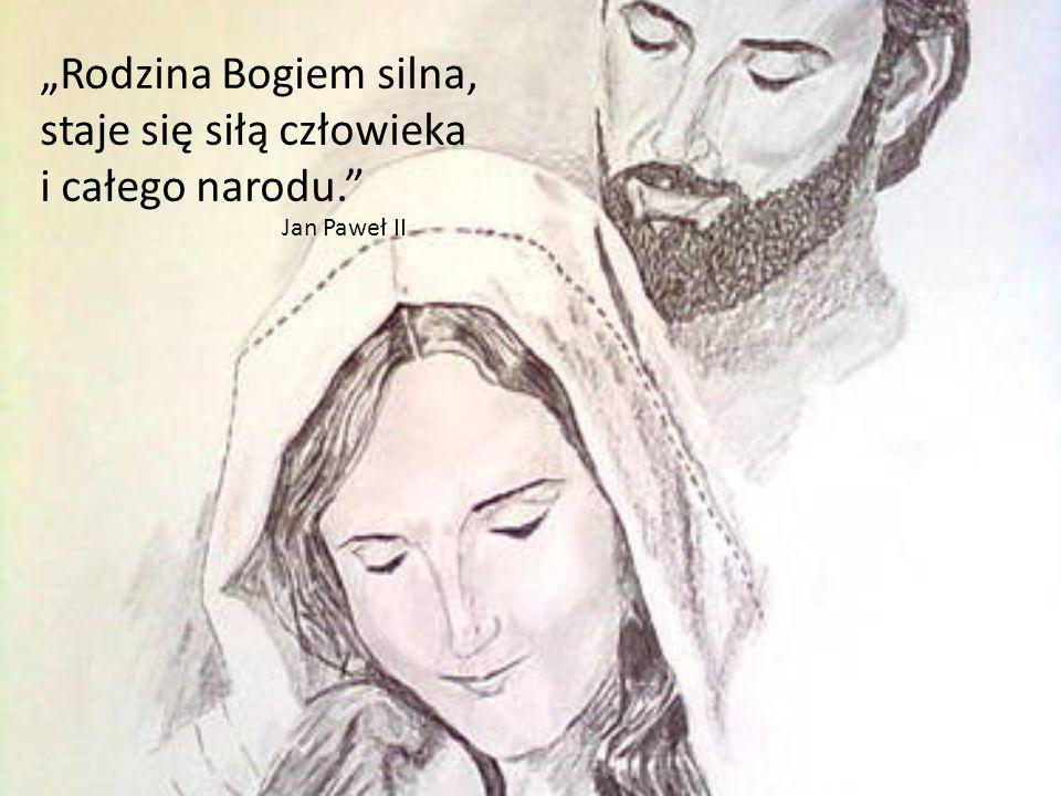 """""""Rodzina Bogiem silna, staje się siłą człowieka i całego narodu."""
