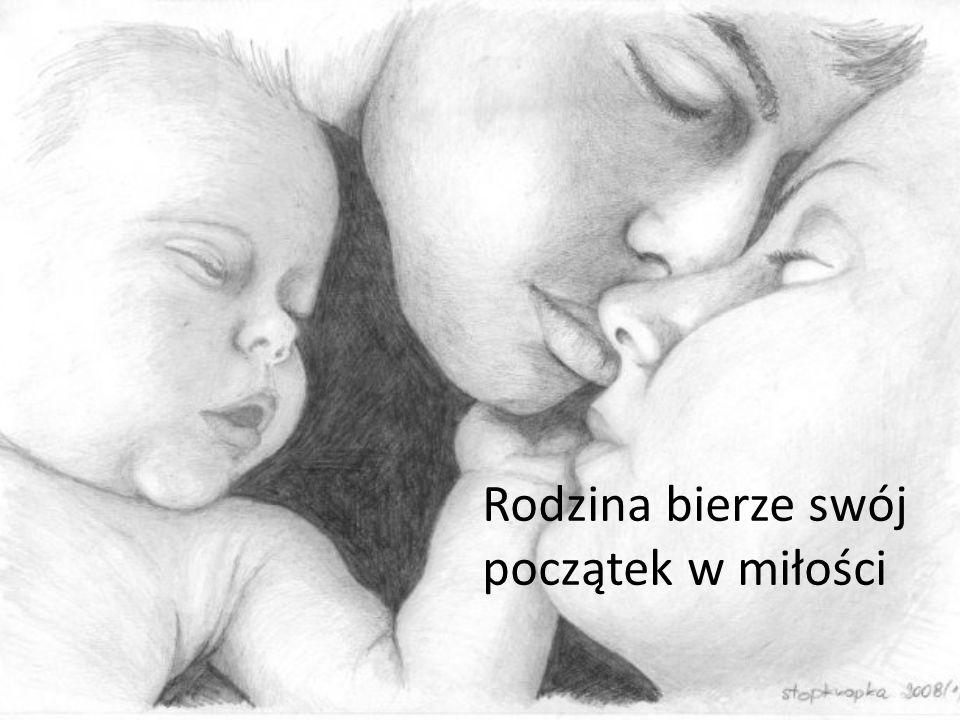 Rodzina bierze swój początek w miłości