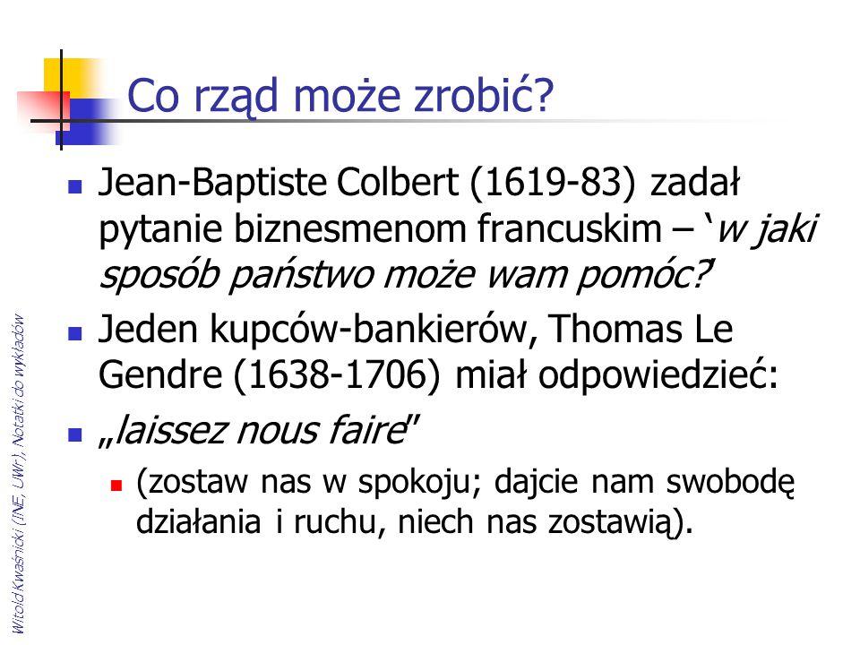 Co rząd może zrobić Jean-Baptiste Colbert (1619-83) zadał pytanie biznesmenom francuskim – 'w jaki sposób państwo może wam pomóc '