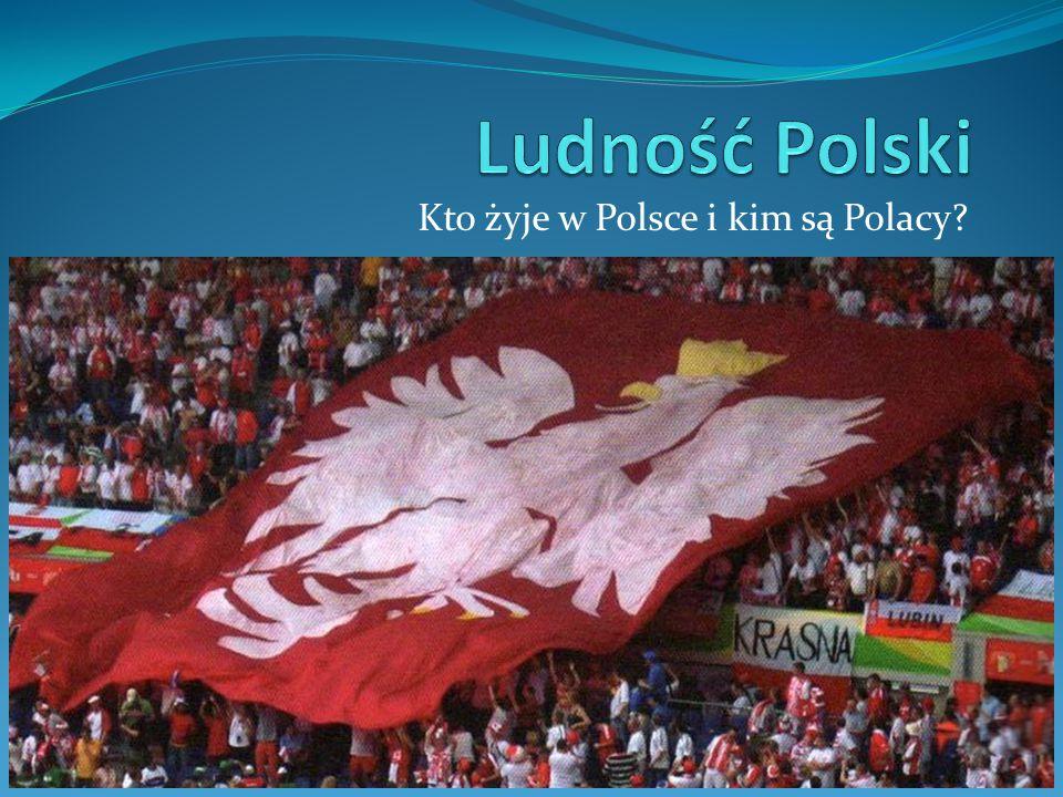 Kto żyje w Polsce i kim są Polacy