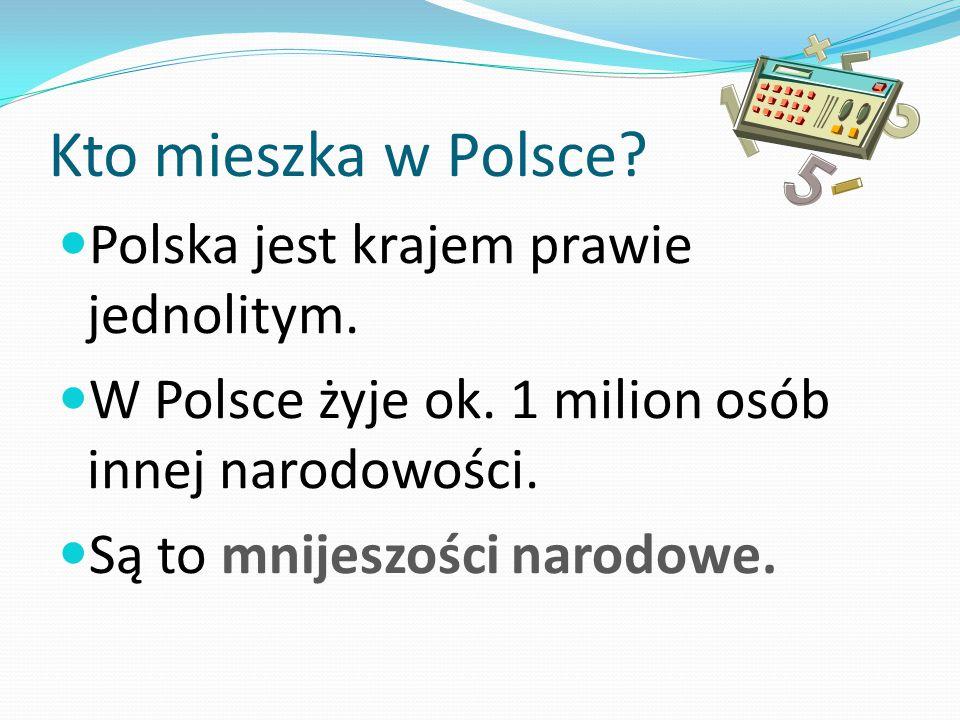 Kto mieszka w Polsce Polska jest krajem prawie jednolitym.