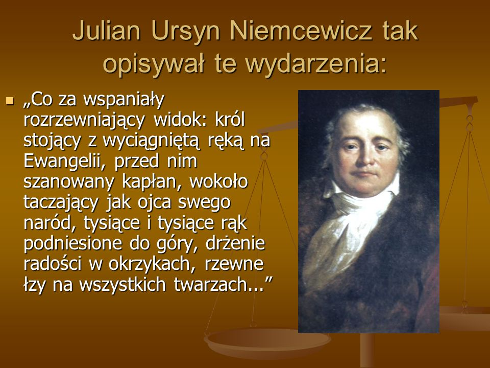 Julian Ursyn Niemcewicz tak opisywał te wydarzenia: