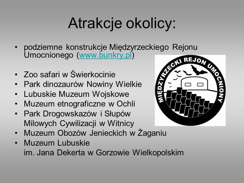 Atrakcje okolicy: podziemne konstrukcje Międzyrzeckiego Rejonu Umocnionego (www.bunkry.pl) Zoo safari w Świerkocinie.
