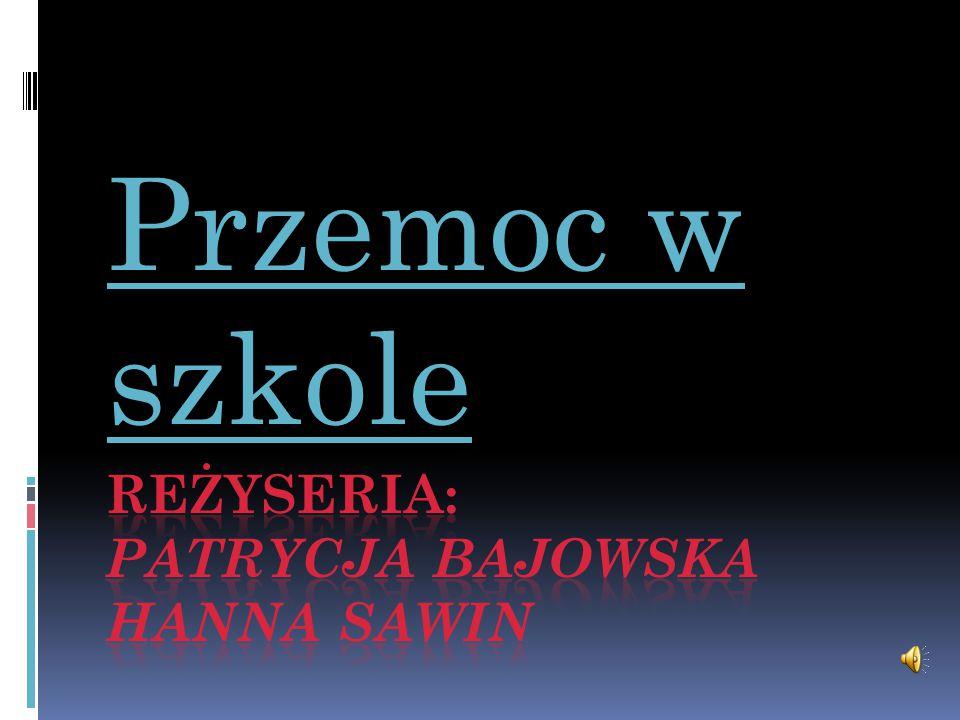 Reżyseria: Patrycja Bajowska Hanna Sawin