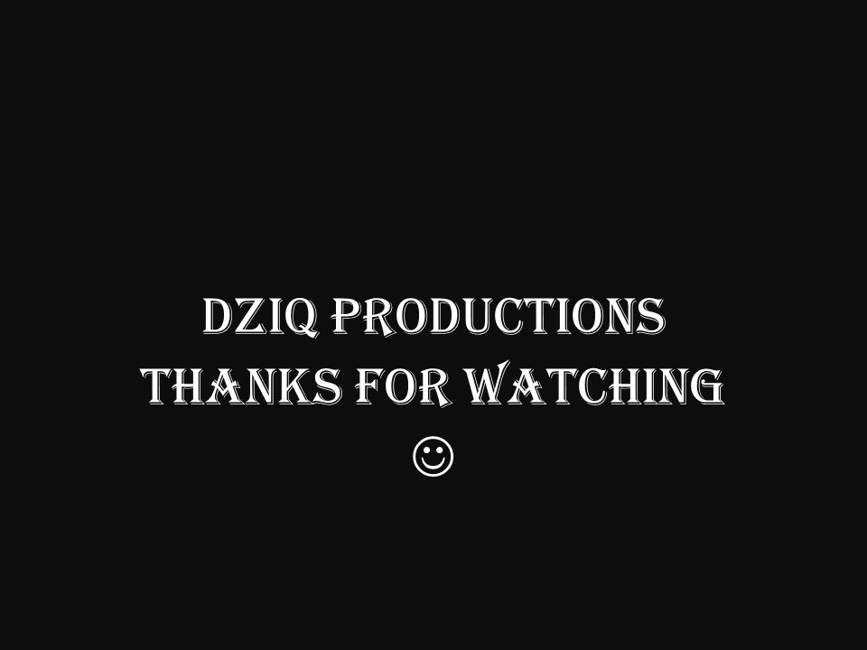 DziQ Productions THANKS FOR WATCHING 