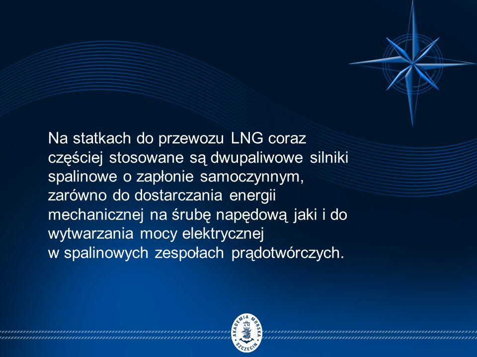 Na statkach do przewozu LNG coraz częściej stosowane są dwupaliwowe silniki spalinowe o zapłonie samoczynnym, zarówno do dostarczania energii mechanicznej na śrubę napędową jaki i do wytwarzania mocy elektrycznej