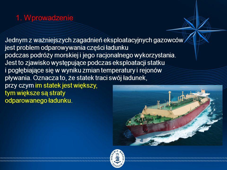 1. Wprowadzenie Jednym z ważniejszych zagadnień eksploatacyjnych gazowców jest problem odparowywania części ładunku.