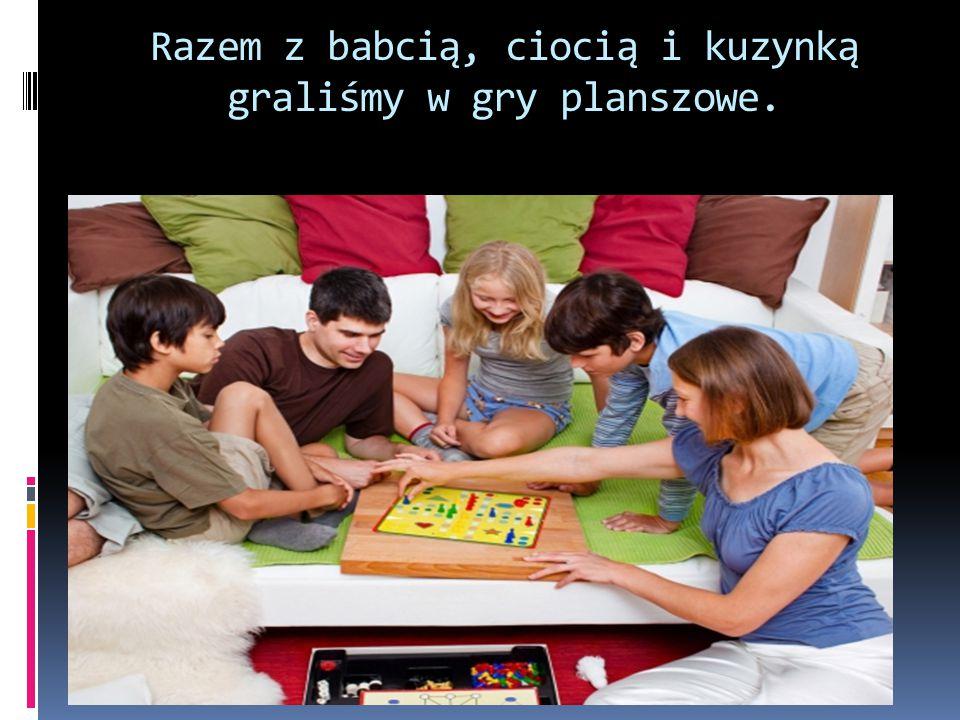Razem z babcią, ciocią i kuzynką graliśmy w gry planszowe.