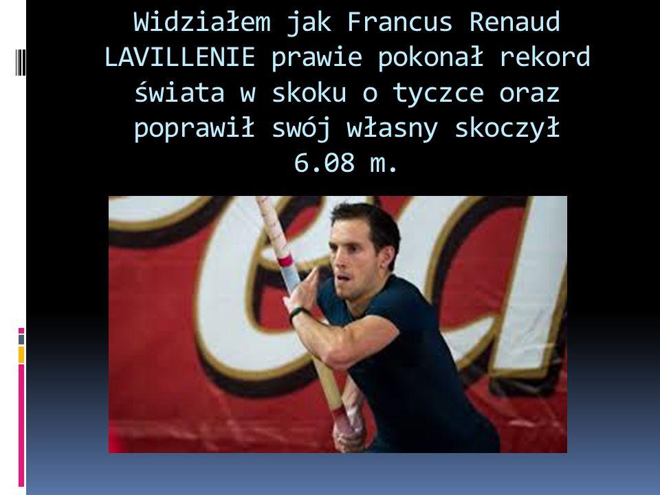 Widziałem jak Francus Renaud LAVILLENIE prawie pokonał rekord świata w skoku o tyczce oraz poprawił swój własny skoczył 6.08 m.