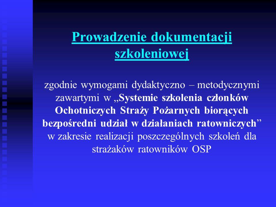 """Prowadzenie dokumentacji szkoleniowej zgodnie wymogami dydaktyczno – metodycznymi zawartymi w """"Systemie szkolenia członków Ochotniczych Straży Pożarnych biorących bezpośredni udział w działaniach ratowniczych w zakresie realizacji poszczególnych szkoleń dla strażaków ratowników OSP"""