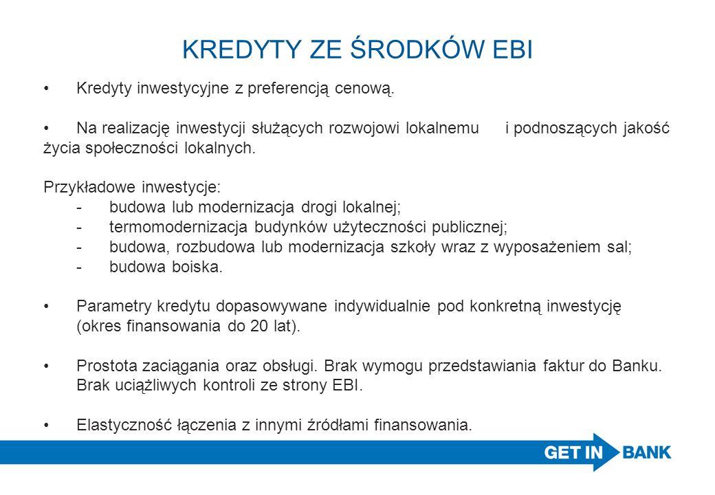 KREDYTY ZE ŚRODKÓW EBI • Kredyty inwestycyjne z preferencją cenową.