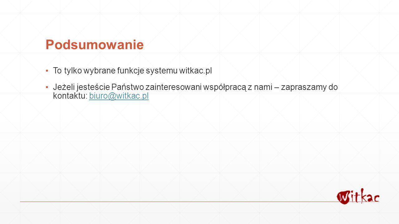 Podsumowanie To tylko wybrane funkcje systemu witkac.pl