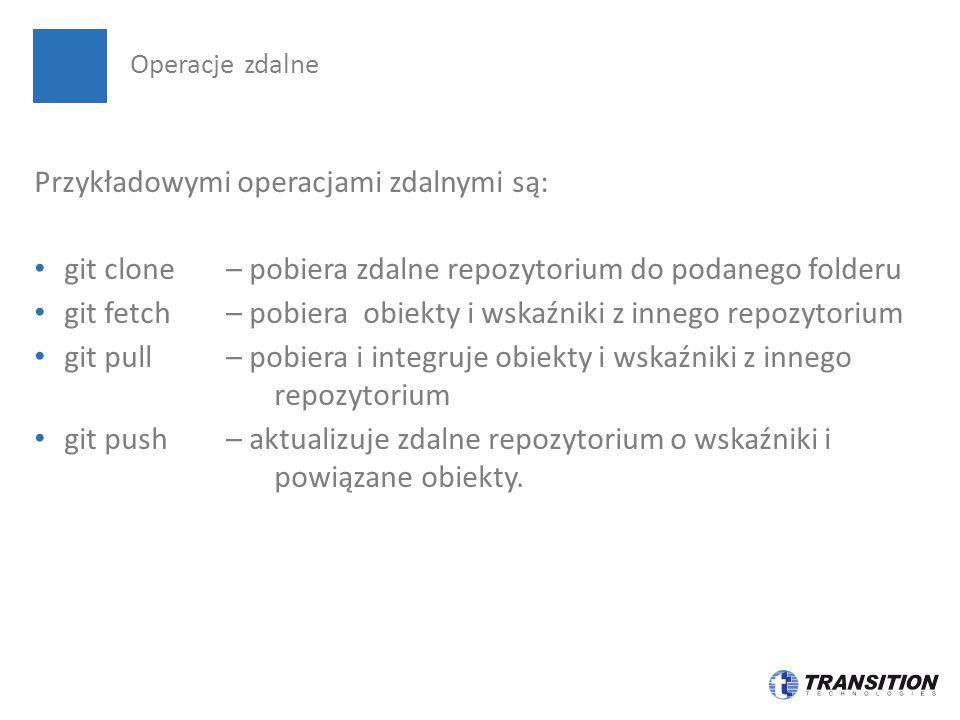 Przykładowymi operacjami zdalnymi są: