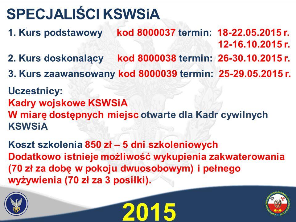 SPECJALIŚCI KSWSiA 1. Kurs podstawowy kod 8000037 termin: 18-22.05.2015 r. 12-16.10.2015 r.