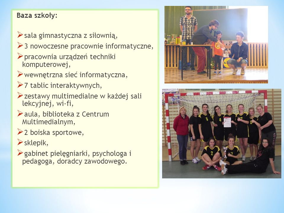 Baza szkoły: sala gimnastyczna z siłownią, 3 nowoczesne pracownie informatyczne, pracownia urządzeń techniki komputerowej,