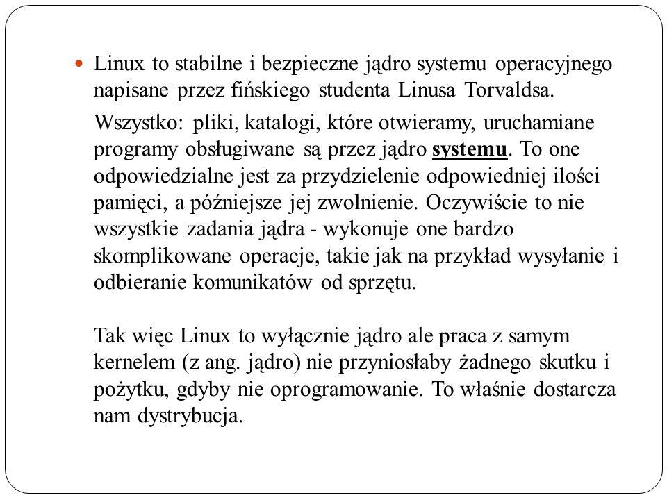 Linux to stabilne i bezpieczne jądro systemu operacyjnego napisane przez fińskiego studenta Linusa Torvaldsa.