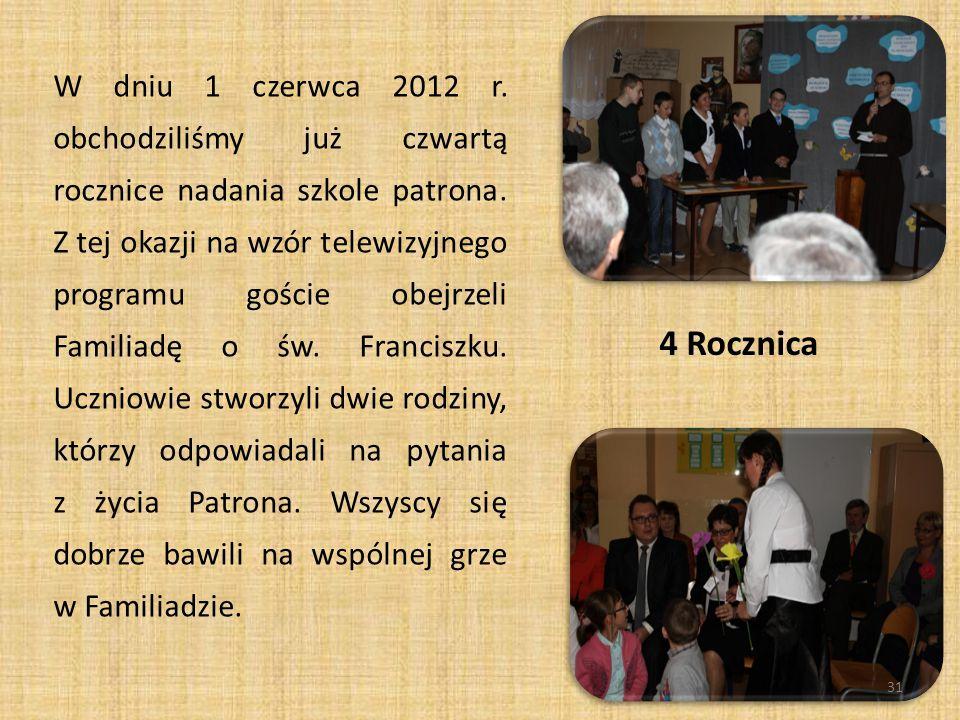 W dniu 1 czerwca 2012 r. obchodziliśmy już czwartą rocznice nadania szkole patrona. Z tej okazji na wzór telewizyjnego programu goście obejrzeli Familiadę o św. Franciszku. Uczniowie stworzyli dwie rodziny, którzy odpowiadali na pytania z życia Patrona. Wszyscy się dobrze bawili na wspólnej grze w Familiadzie.
