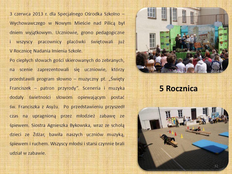 3 czerwca 2013 r. dla Specjalnego Ośrodka Szkolno – Wychowawczego w Nowym Mieście nad Pilicą był dniem wyjątkowym. Uczniowie, grono pedagogiczne i wszyscy pracownicy placówki świętowali już V Rocznicę Nadania Imienia Szkole.
