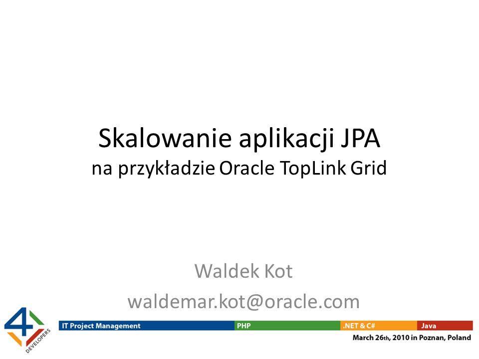 Skalowanie aplikacji JPA na przykładzie Oracle TopLink Grid