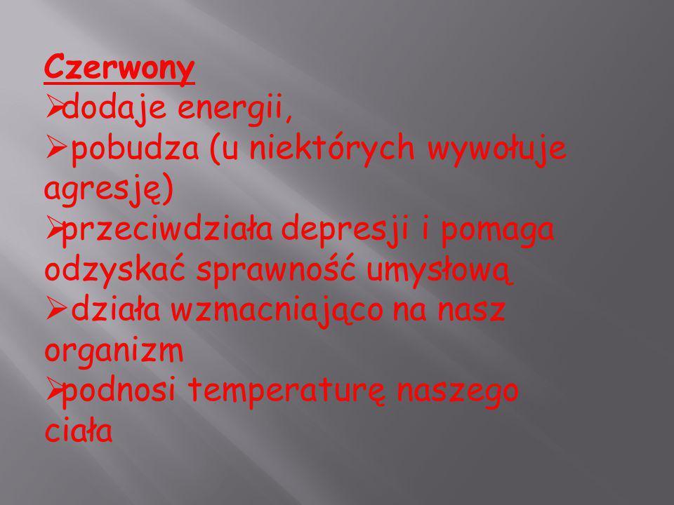 Czerwony dodaje energii, pobudza (u niektórych wywołuje agresję) przeciwdziała depresji i pomaga odzyskać sprawność umysłową.