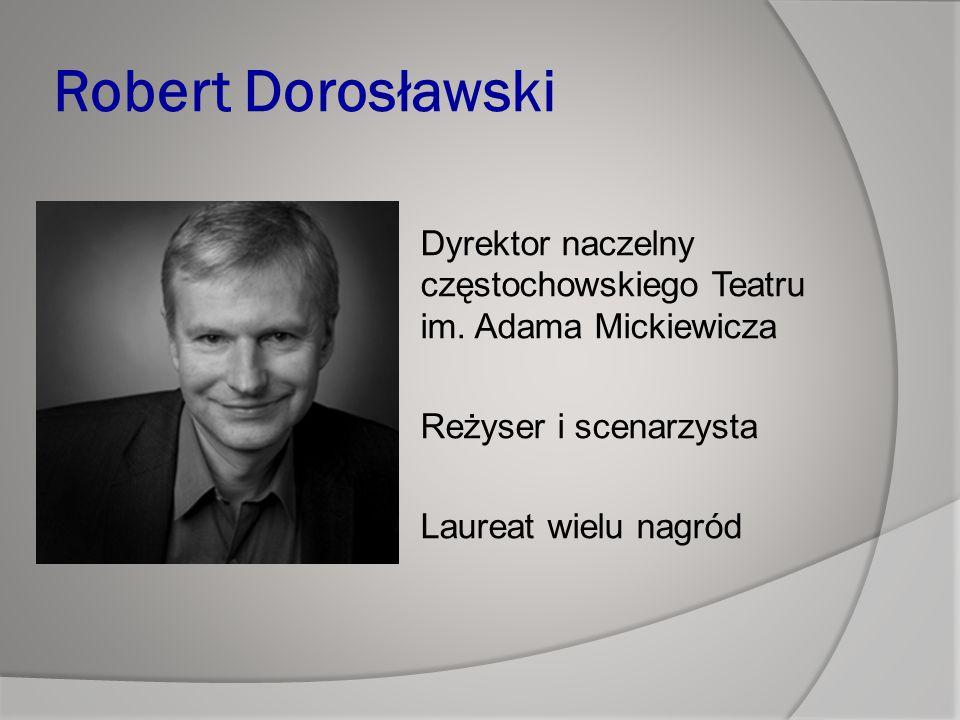 Robert Dorosławski Dyrektor naczelny częstochowskiego Teatru im.
