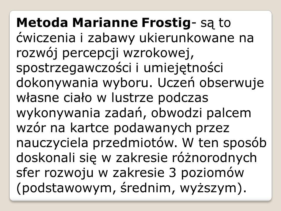 Metoda Marianne Frostig- są to ćwiczenia i zabawy ukierunkowane na rozwój percepcji wzrokowej, spostrzegawczości i umiejętności dokonywania wyboru.