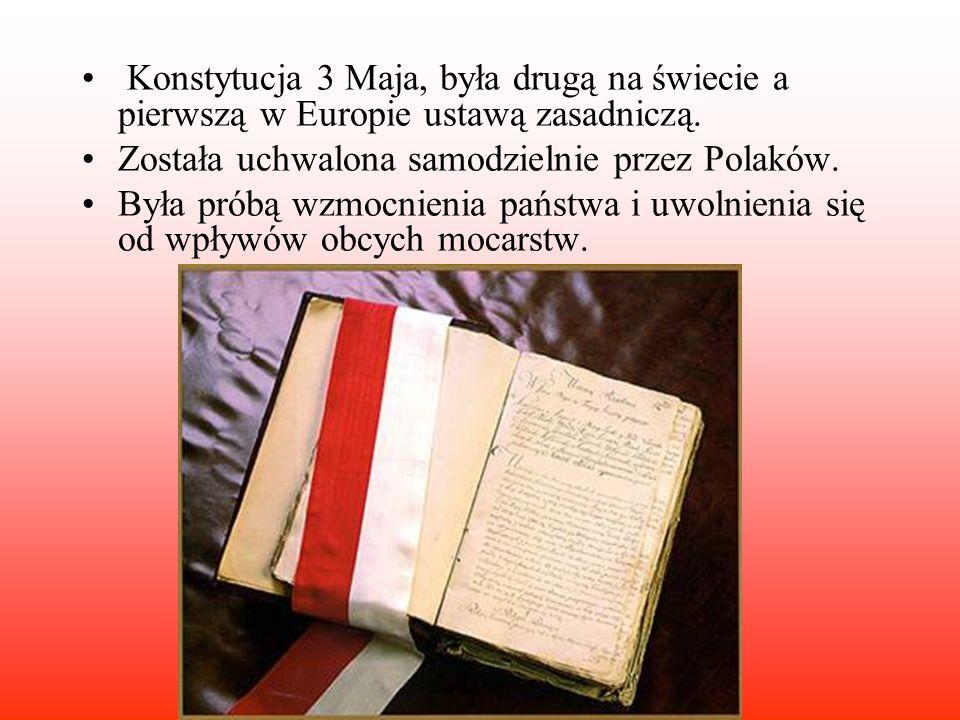 Konstytucja 3 Maja, była drugą na świecie a pierwszą w Europie ustawą zasadniczą.