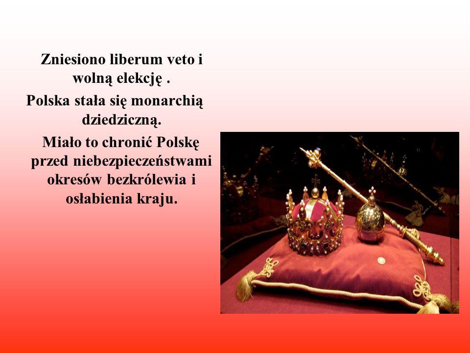 Zniesiono liberum veto i wolną elekcję .