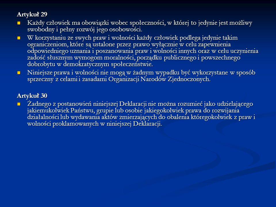 Artykuł 29 Każdy człowiek ma obowiązki wobec społeczności, w której to jedynie jest możliwy swobodny i pełny rozwój jego osobowości.