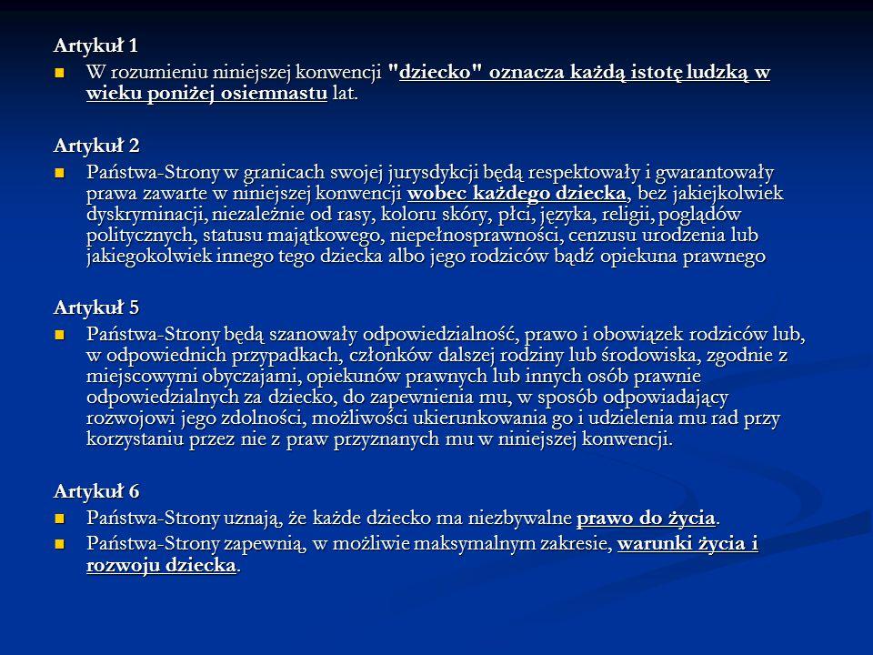 Artykuł 1 W rozumieniu niniejszej konwencji dziecko oznacza każdą istotę ludzką w wieku poniżej osiemnastu lat.