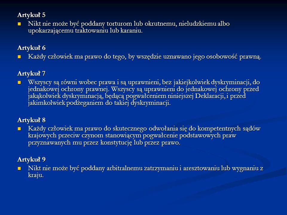 Artykuł 5 Nikt nie może być poddany torturom lub okrutnemu, nieludzkiemu albo upokarzającemu traktowaniu lub karaniu.