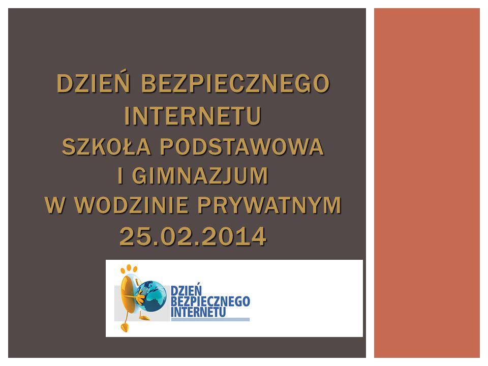 Dzień Bezpiecznego Internetu Szkoła Podstawowa i Gimnazjum w Wodzinie Prywatnym 25.02.2014