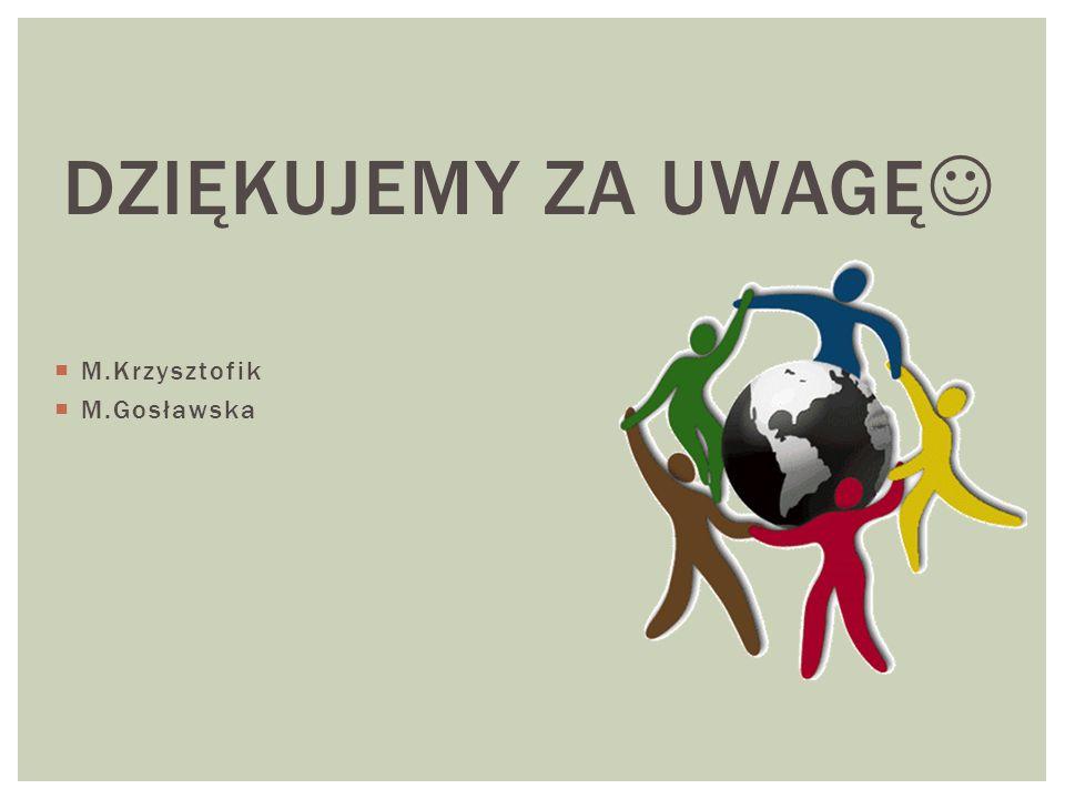 DZIĘKUJEMY ZA UWAGĘ M.Krzysztofik M.Gosławska