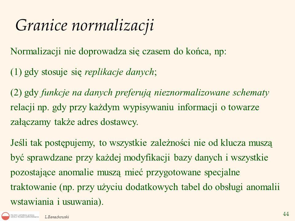 Granice normalizacji Normalizacji nie doprowadza się czasem do końca, np: (1) gdy stosuje się replikacje danych;