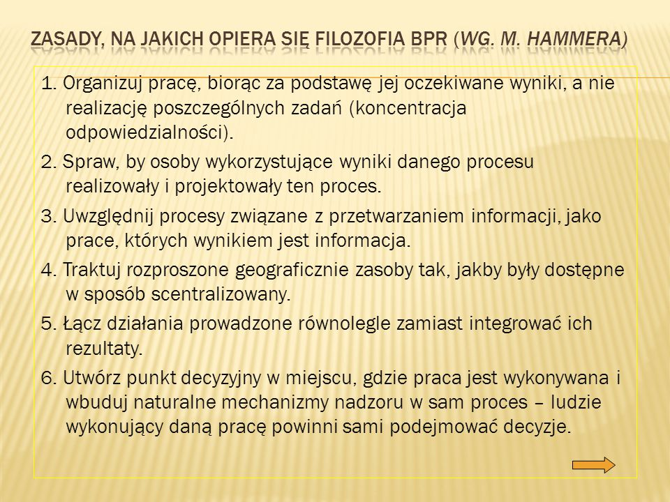 Zasady, na jakich opiera się filozofia BPR (wg. M. Hammera)