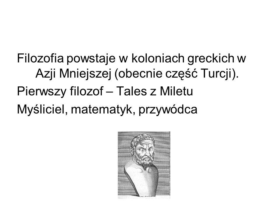 Filozofia powstaje w koloniach greckich w Azji Mniejszej (obecnie część Turcji).