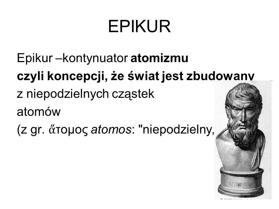 EPIKUR Epikur –kontynuator atomizmu