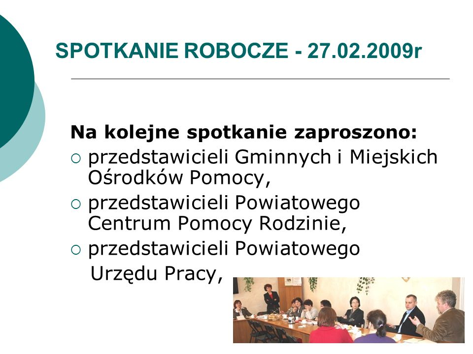 SPOTKANIE ROBOCZE - 27.02.2009r Na kolejne spotkanie zaproszono: przedstawicieli Gminnych i Miejskich Ośrodków Pomocy,