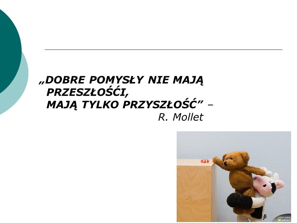 """""""DOBRE POMYSŁY NIE MAJĄ"""