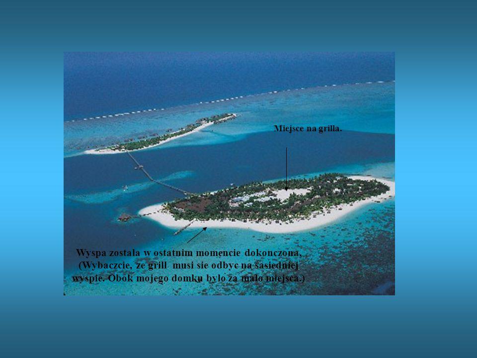 Wyspa zostala w ostatnim momencie dokonczona.
