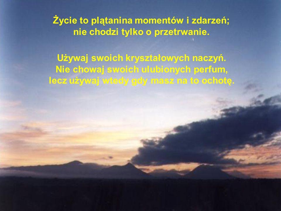 Życie to plątanina momentów i zdarzeń; nie chodzi tylko o przetrwanie.