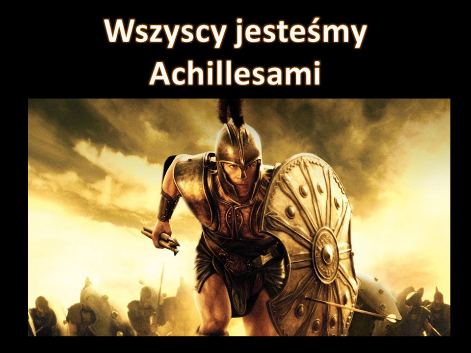 Wszyscy jesteśmy Achillesami