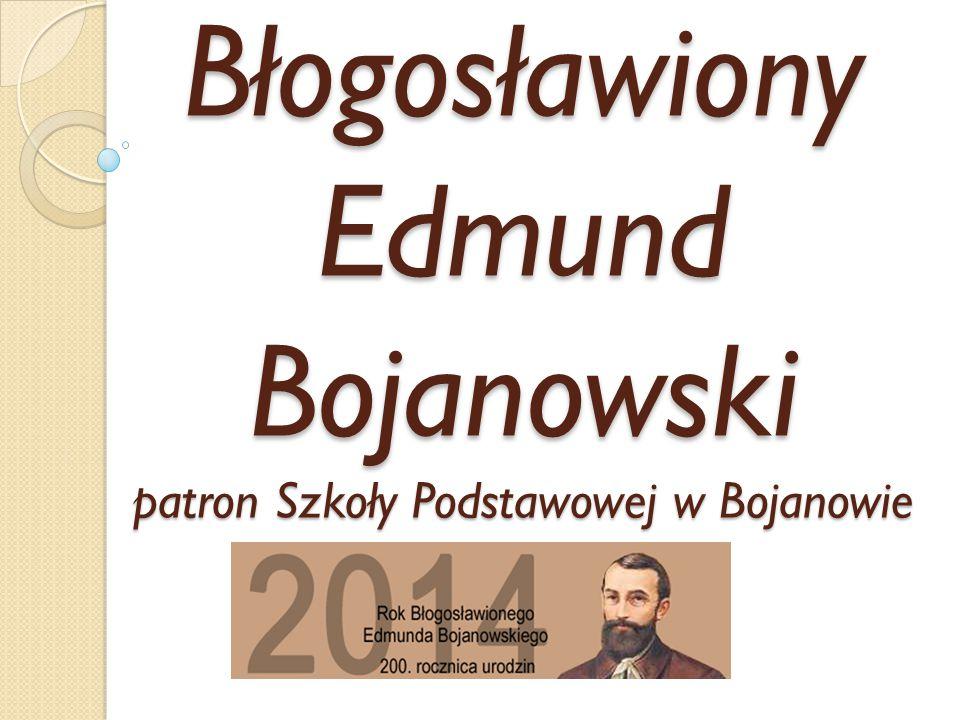 Błogosławiony Edmund Bojanowski patron Szkoły Podstawowej w Bojanowie