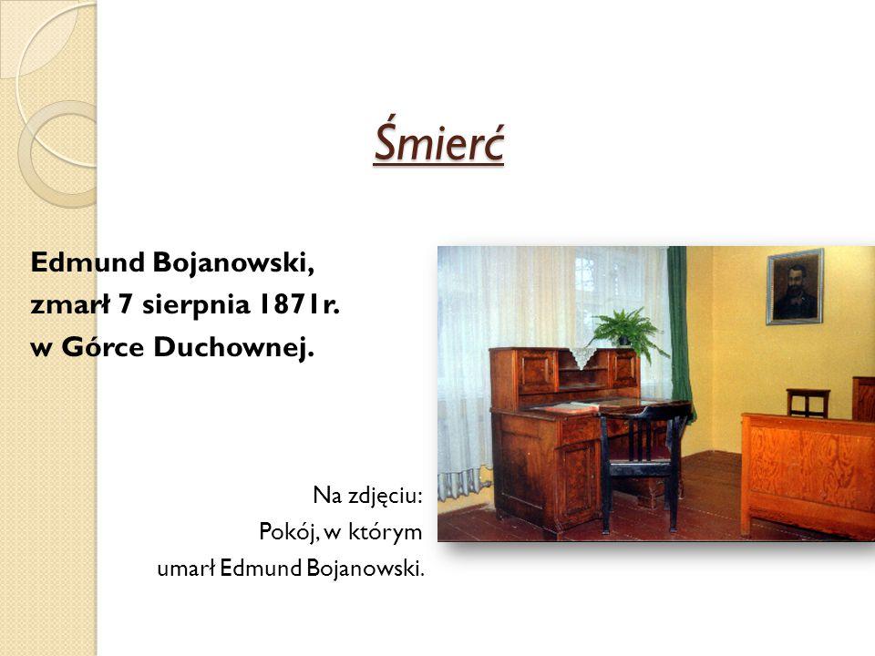 Śmierć Edmund Bojanowski, zmarł 7 sierpnia 1871r. w Górce Duchownej.