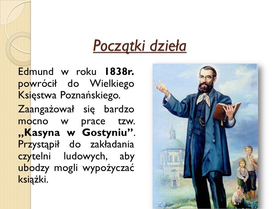 Początki dzieła Edmund w roku 1838r. powrócił do Wielkiego Księstwa Poznańskiego.
