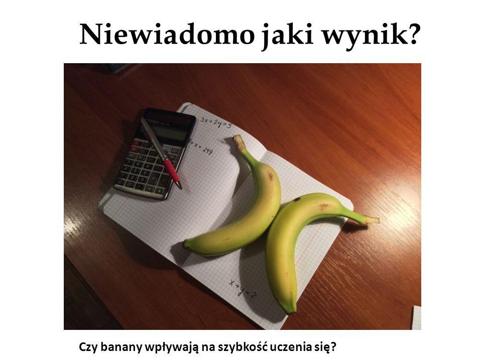 Niewiadomo jaki wynik Czy banany wpływają na szybkość uczenia się