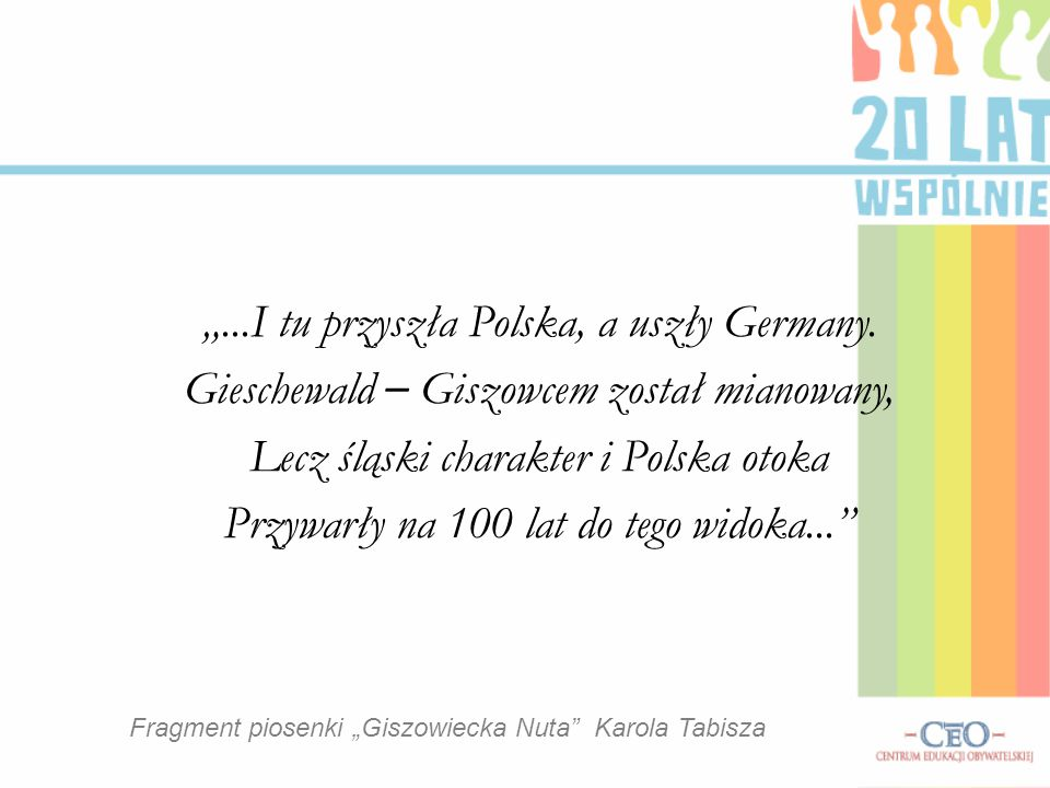 """""""...I tu przyszła Polska, a uszły Germany."""