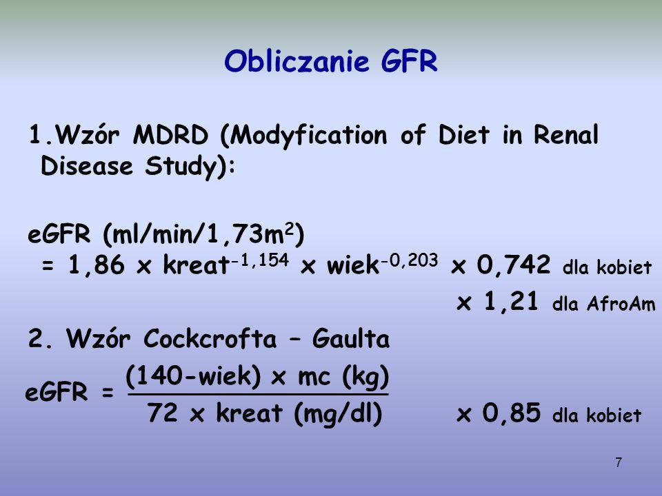 Obliczanie GFR Wzór MDRD (Modyfication of Diet in Renal Disease Study): eGFR (ml/min/1,73m2) = 1,86 x kreat-1,154 x wiek-0,203 x 0,742 dla kobiet.
