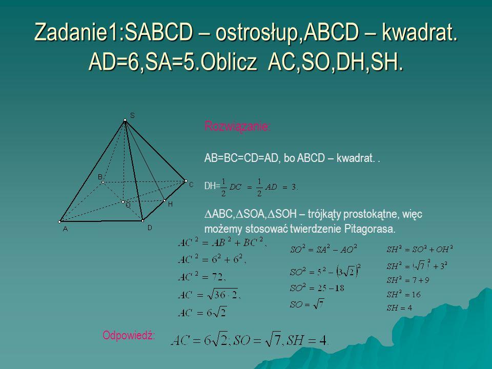 Zadanie1:SABCD – ostrosłup,ABCD – kwadrat. AD=6,SA=5